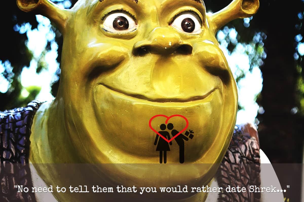 Shrek be nice on dates