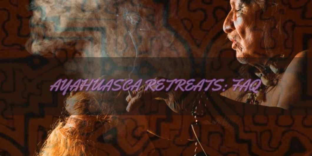 Shaman blowing smoke on woment, text reads Ayahuasca Retreats FAQ