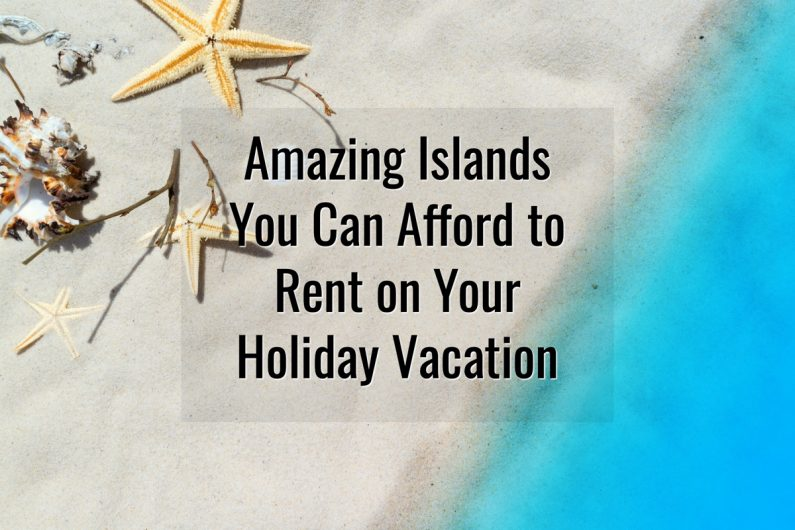 Islands you can rent for your holiday vacations